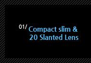 1.compact slim&20 slanted lens