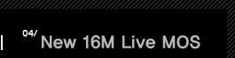 4.New 16M Live MOS