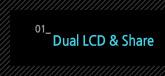 1.Dual LCD & Share