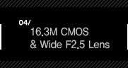 4. 16.3M CMOS & Wide F2.5 Lens