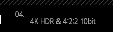 4. 4K HDR & 4:2:2 10bit
